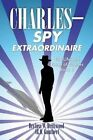 The Life and Times of Charles: Book II: C H A R L E S Spy Extraordinaire by Dryfuss W Driftwood (Paperback / softback, 2014)