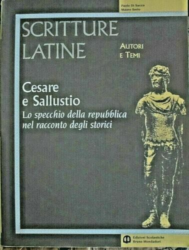SCRITTURE LATINE - CESARE E SALLUSTIO - PAOLO DI SACCO - BRUNO MONDADORI