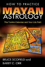 How to Practice Mayan Astrology: The Tzolkin Calendar and Your Life Path by Bruce Scofield, Barry C. Orr (Paperback, 2006)