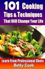 101 Cooking Tips & Techniques That Will Change Your Life - Learn From The PR