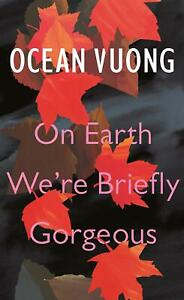 On-Earth-We-039-re-Briefly-Gorgeous-by-Ocean-Vuong