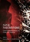 Fatal Fascinations: Cultural Manifestations of Crime and Violence by Cambridge Scholars Publishing (Hardback, 2013)