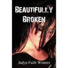 Beautifully Broken by Jadyn Faith Winters (Paperback / softback, 2011)