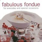 Fabulous Fondue : For Everyday and Special Occasions by Becky Johnson (2013, Hardcover)