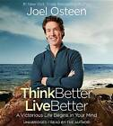 Think Better, Live Better: A Victorious Life Begins in Your Mind by Joel Osteen (CD-Audio, 2016)