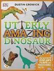 Utterly Amazing Dinosaur by Dustin Growick, DK (Hardback, 2016)