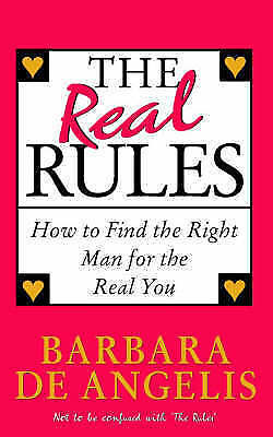 The Real Rules: How to Find the Right Man for the Real You, Barbara De Angelis |