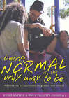 Being Normal is the Only Way to be: Adolescent Perspectives on Gender and School by Wayne Martino, Maria Pallotta-Chiarolli (Paperback, 2005)