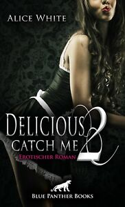 Delicious-2-Catch-me-Erotischer-Roman-von-Alice-White-blue-panther-books
