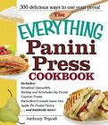 The Everything Panini Press Cookbook : Includes Breakfast Quesadilla; Shrimp and Artichoke Dip Panini; Caprese Panini; Butterfield Cornish Game Hen; Apple Pie Panini Pastry... and Hundreds More! by Anthony Tripodi (2011, Paperback)