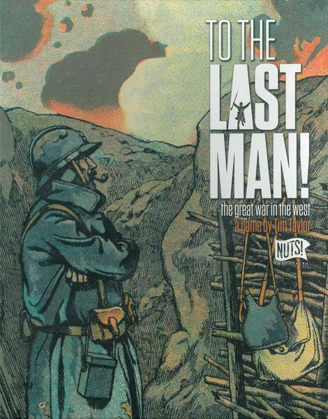 To the Last Man - The Great War in the West - Nuts  Publishing - New in Shrink