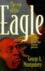 The Eye of the Eagle: A Historical Novel of the First Major American Gold Rush by George A Montgomery (Paperback / softback, 2001)