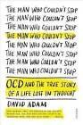 The Man Who Couldn't Stop: OCD and the True Story of a Life Lost in Thought by David Adam (Paperback / softback, 2016)