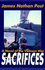 Sacrifices: A Novel of the Vietnam War by James Nathan Post (Paperback / softback, 2001)