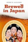 Brewed in Japan: The Evolution of the Japanese Beer Industry by Jeffrey W. Alexander (Paperback, 2014)