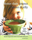 Better Than Peanut Butter and Jelly: Quick Vegetarian Meals Your Kids Will Love! by Wendy Muldawer, Marty Mattare (Paperback, 2006)