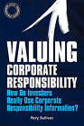 Valuing Corporate Responsibility: How Do Investors Really Use Corporate Responsibility Information? by Rory Sullivan (Hardback, 2011)