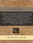 A Perfect and Exact Direction to All Those That Desire to Know the True and Just Fees of These Courts Following Viz. the Fees of All the Offices Belonging to the Court of Common Pleas, a Table of the Prothonotaries Fees, the Fees of the Chancery (1641) by Thomas Coventry (Paperback / softback, 2011)