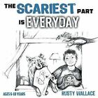 The Scariest Part Is Everyday by Rusty Wallace (Paperback / softback, 2013)