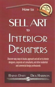 How To Sell Art To Interior Designers New Paths To A Successful Art Career 9781500788582 Ebay