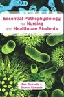 Essential Pathophysiology for Nursing and Healthcare Students by Sharon Edwards, Ann Richards (Paperback, 2014)