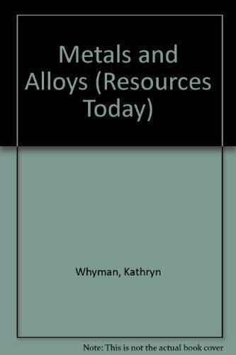 Metals and Alloys (Resources Today),Kathryn Whyman