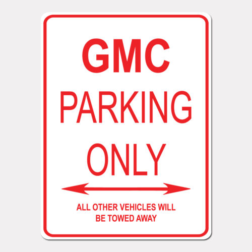 "GMC Parking Only Street Sign Heavy Duty Aluminum Sign 9/"" x 12/"""