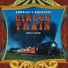 America's Greatest Circus Train by Bruce N. Nelson (Hardback, 2013)