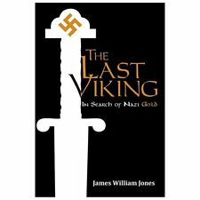 The Last Viking : In Search of Nazi Gold by James William Jones (2013,...