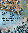 Making Art from Maps: Inspiration, Techniques, and an International Gallery of Artists by Jill K. Berry (Paperback, 2016)
