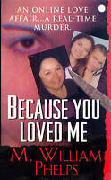 Because You Loved Me by M. William Phelps (Paperback, 2007)