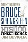 Counting Down Bruce Springsteen: His 100 Finest Songs by Jim Beviglia (Hardback, 2014)