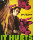 It Hurts: New York Art from Warhol to Now by Matthew Collings (Paperback, 1998)