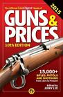 Official Gun Digest Book of Guns and Prices: The Official Gun Digest Book of Guns and Prices 2015 2015 (2015, Paperback)