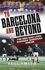 To Barcelona and Beyond: The Men Who Lived Rangers' European Dream by Paul Smith (Paperback, 2011)