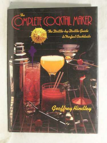 1 of 1 - The Complete Cocktail Maker: The Bottle-by-Bottle Guide to Perfect Cocktails, Hi