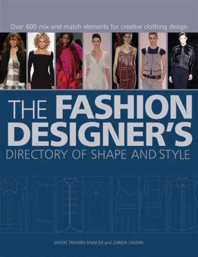 The Fashion Designer S Directory Of Shape And Style Over 600 Mix And Match Elements For Creative Clothing Design By Zarida Zaman And Simon Travers Spencer 2008 Trade Paperback For Sale Online Ebay
