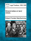 Mineral Duties on Land Values. by Robert Forster Macswinney (Paperback / softback, 2010)