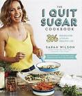 The I Quit Sugar Cookbook: 306 Recipes for a Clean, Healthy Life by MS Sarah Wilson (Paperback / softback, 2016)