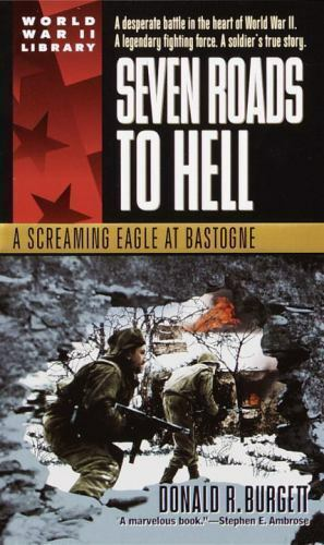 Seven Roads To Hell A Screaming Eagle At Bastogne By Donald R