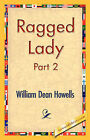 Ragged Lady, Part 2 by William Dean Howells (Paperback / softback, 2006)