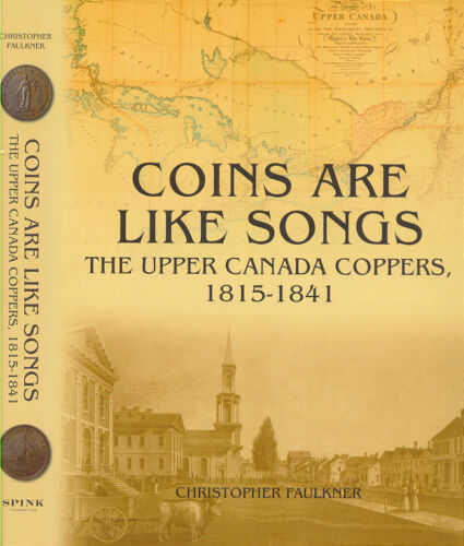 Coins Are Like Songs The Upper Canada Coppers 1815-1841 by Christopher Faulkner