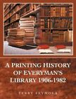 a Printing History of Everyman's Library 1906-1982 9781467870146 Book