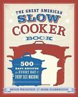 The Great American Slow Cooker Bible: 700 Easy Recipes for Every Day and Every Size of Machine by Bruce Weinstein, Mark Scarbrough (Paperback, 2014)