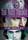 The Aigis Trilogy: Collector's Edition by S M Welles (Paperback / softback, 2014)