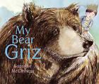My Bear Griz by Suzanne McGinness (Hardback, 2011)
