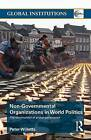 Non-Governmental Organizations in World Politics: The Construction of Global Governance by Peter Willetts (Paperback, 2008)