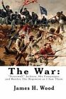 The War: Stonewall Jackson, His Campaigns, and Battles the Regiment as I Saw Them by James H Wood (Paperback / softback, 2010)