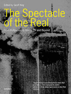 Spectacle of the Real: From Hollywood to 'Reality' TV and Beyond by King, Geoff