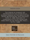 The Period of Humane Life Determined by the Divine Will a Funeral Sermon on the Death of Mr. Henry Brownsword, Who Deceased April 27, 1688: Preached in Compliance with His Desire and Direction on His Death Bed, May 6 ... / By T.C. (1688) by Timothy Cruso (Paperback / softback, 2010)